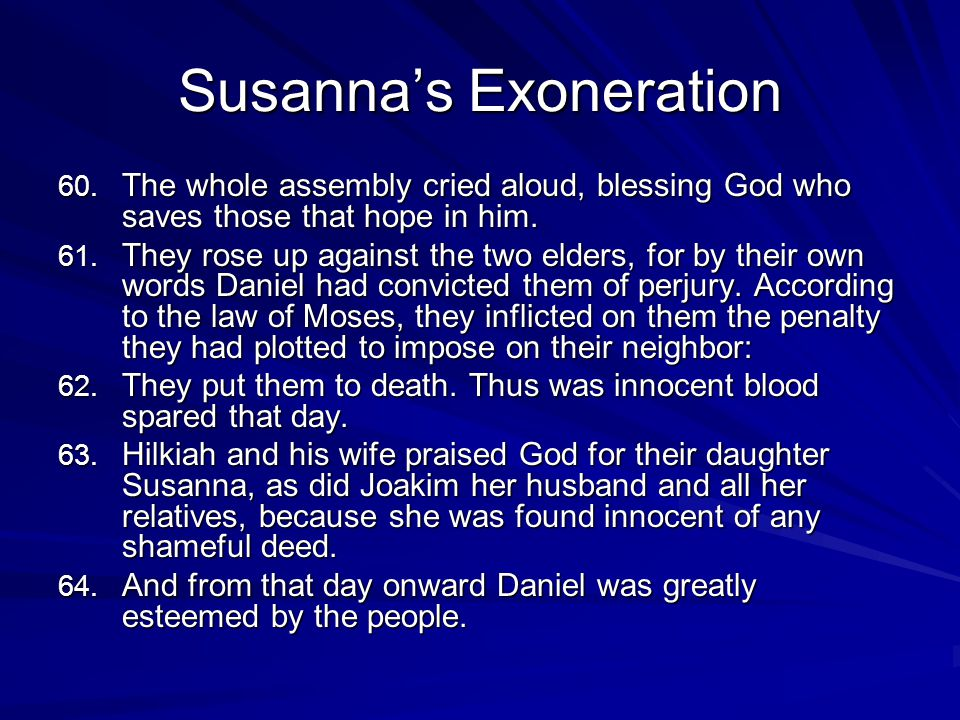 Susannas Exoneration 60. The whole assembly cried aloud, blessing God who saves those that hope in him. 61. They rose up against the two elders, for b