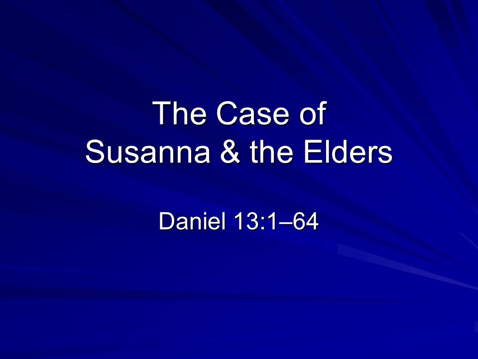 The Case of Susanna & the Elders Daniel 13:1–64