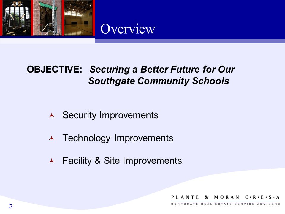 2 OBJECTIVE: Securing a Better Future for Our Southgate Community Schools Security Improvements Technology Improvements Facility & Site Improvements Overview