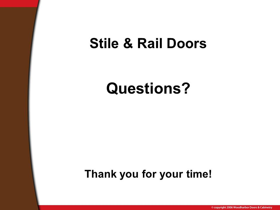 Stile & Rail Doors Questions? Thank you for your time!