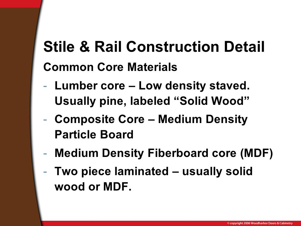 Stile & Rail Construction Detail Common Core Materials -Lumber core – Low density staved.