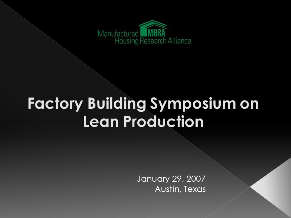 Factory Building Symposium on Lean Production January 29, 2007 Austin, Texas