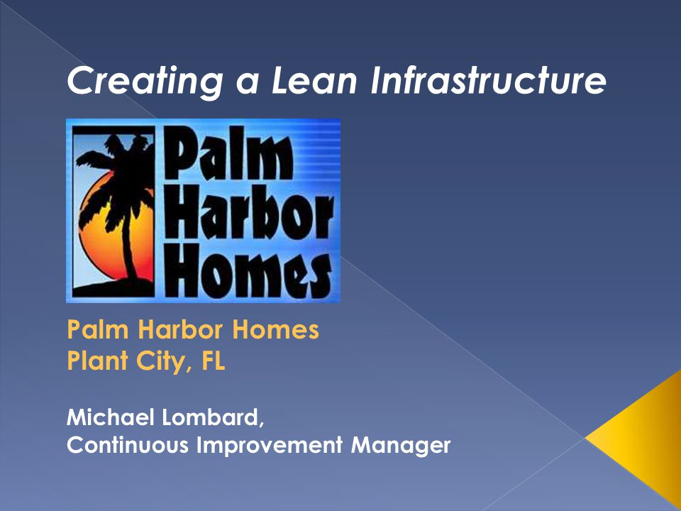 Palm Harbor Homes Plant City, FL Michael Lombard, Continuous Improvement Manager Creating a Lean Infrastructure