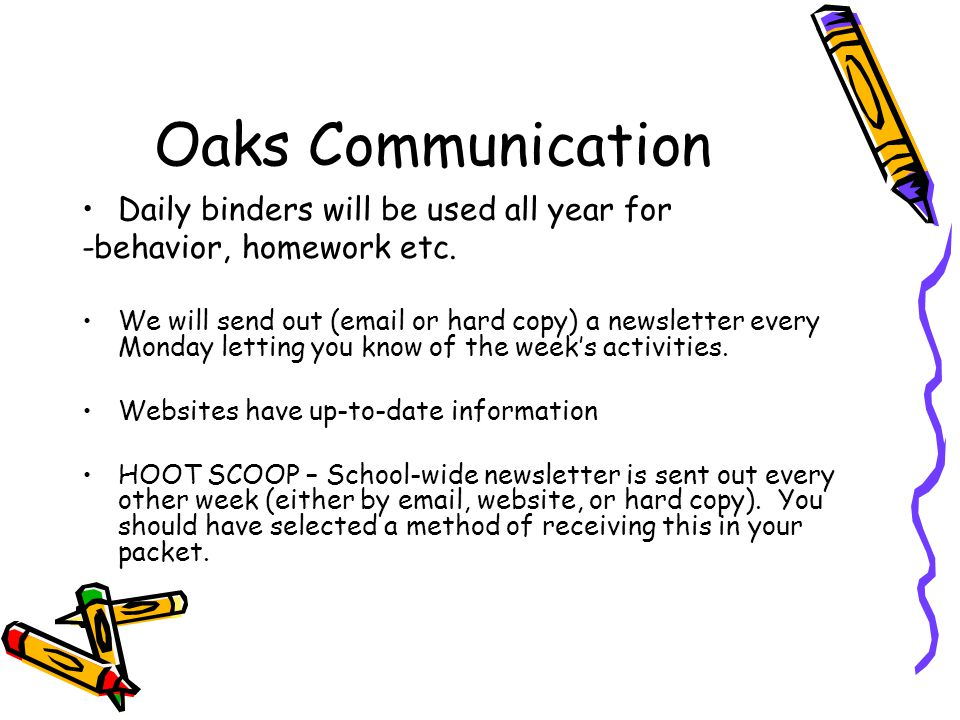 Oaks Communication Daily binders will be used all year for -behavior, homework etc.