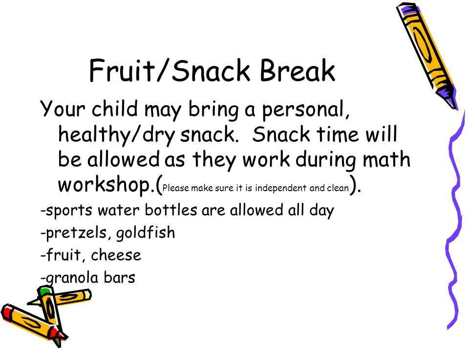 Fruit/Snack Break Your child may bring a personal, healthy/dry snack.