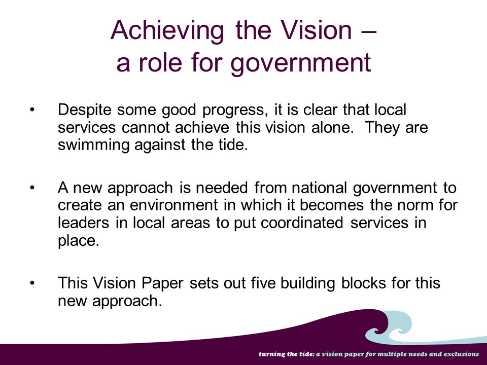 Photo is not of Matt Achieving the Vision – a role for government Despite some good progress, it is clear that local services cannot achieve this visi
