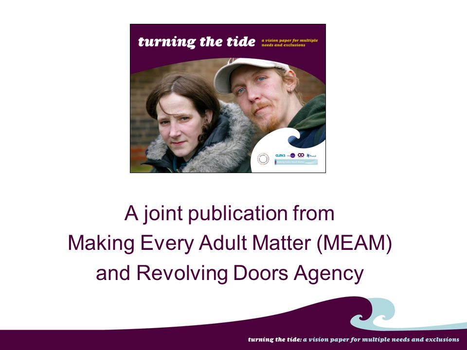 A joint publication from Making Every Adult Matter (MEAM) and Revolving Doors Agency