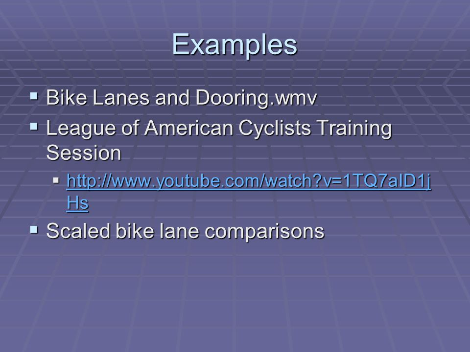 Examples Bike Lanes and Dooring.wmv Bike Lanes and Dooring.wmv League of American Cyclists Training Session League of American Cyclists Training Sessi