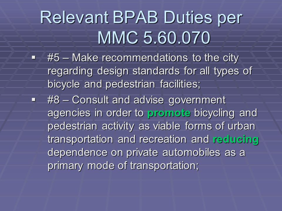 Relevant BPAB Duties per MMC 5.60.070 #5 – Make recommendations to the city regarding design standards for all types of bicycle and pedestrian facilit