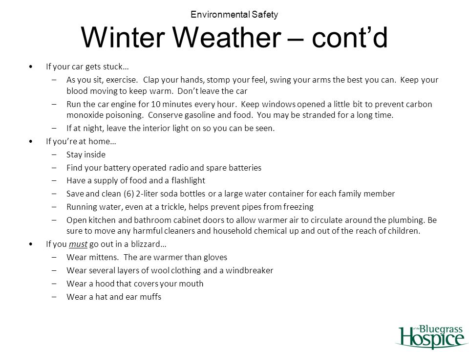 Environmental Safety Winter Weather – contd If your car gets stuck… –As you sit, exercise.