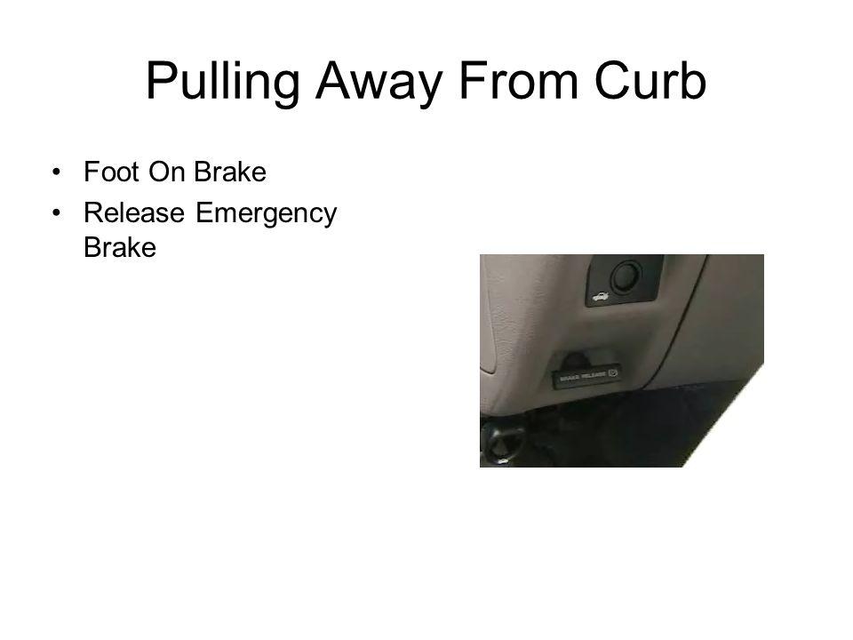 Pulling Away From Curb Foot On Brake Release Emergency Brake