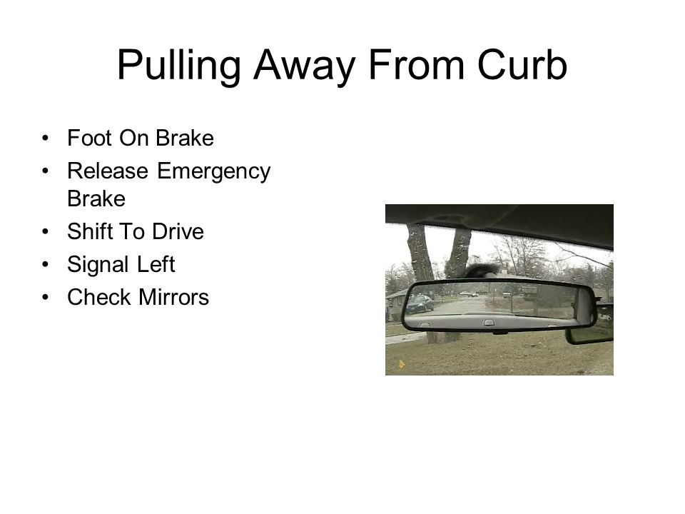 Pulling Away From Curb Foot On Brake Release Emergency Brake Shift To Drive Signal Left Check Mirrors