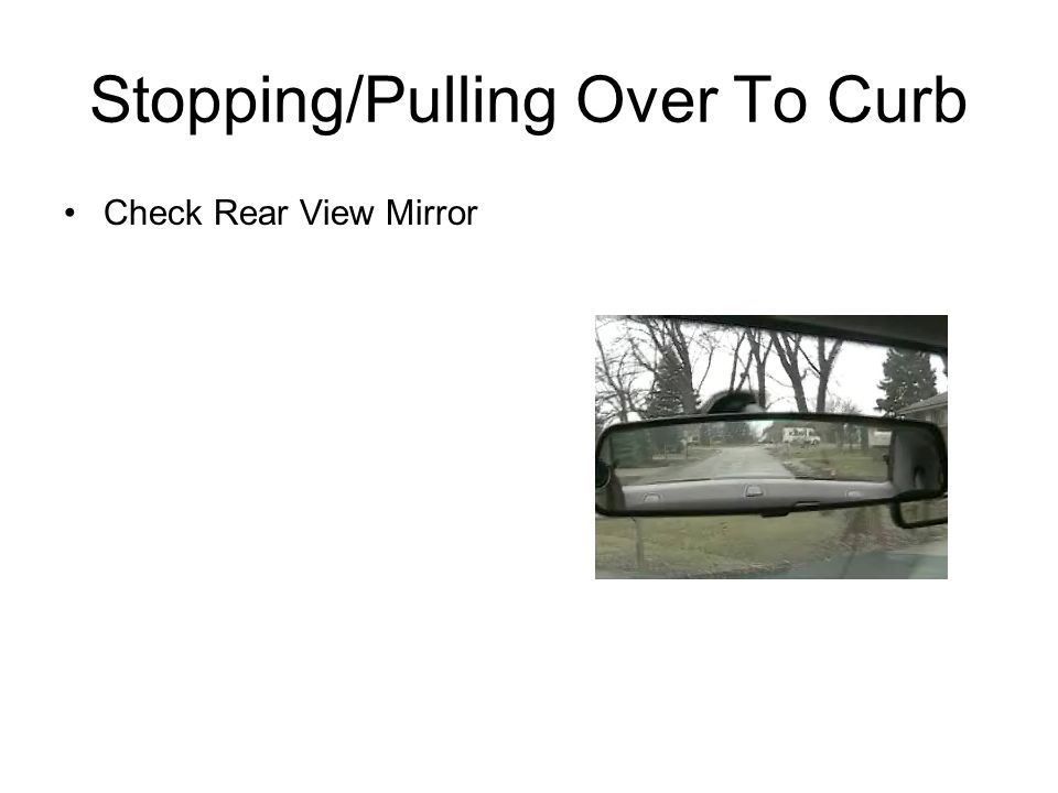 Stopping/Pulling Over To Curb Check Rear View Mirror