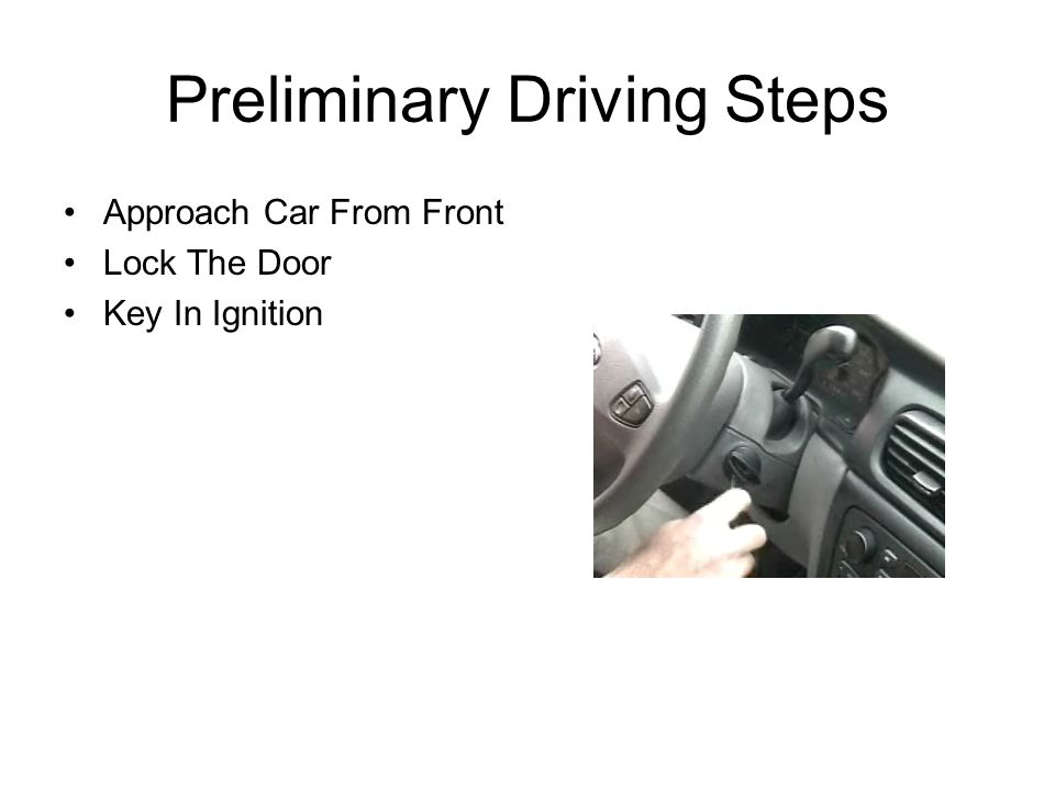 Preliminary Driving Steps Approach Car From Front Lock The Door Key In Ignition