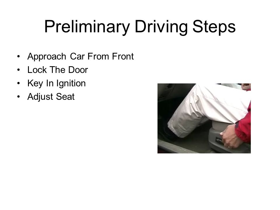 Preliminary Driving Steps Approach Car From Front Lock The Door Key In Ignition Adjust Seat