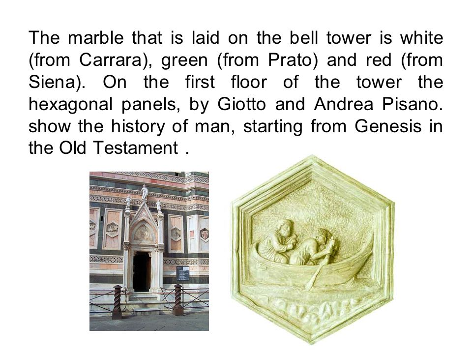 The marble that is laid on the bell tower is white (from Carrara), green (from Prato) and red (from Siena).