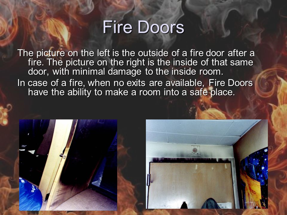 Fire Doors The picture on the left is the outside of a fire door after a fire.