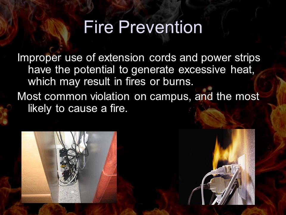 Fire Prevention Improper use of extension cords and power strips have the potential to generate excessive heat, which may result in fires or burns. Mo