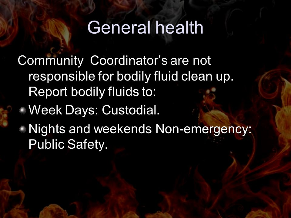 General health Community Coordinators are not responsible for bodily fluid clean up.