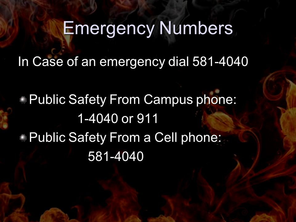 Emergency Numbers In Case of an emergency dial 581-4040 Public Safety From Campus phone: 1-4040 or 911 Public Safety From a Cell phone: 581-4040 581-4