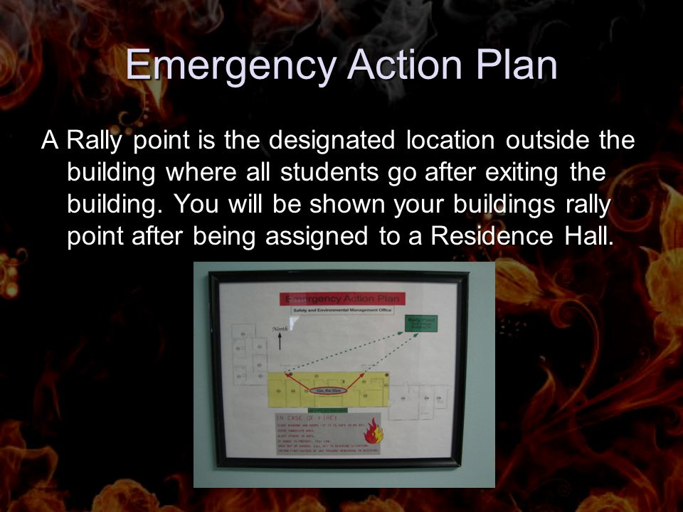 Emergency Action Plan A Rally point is the designated location outside the building where all students go after exiting the building.
