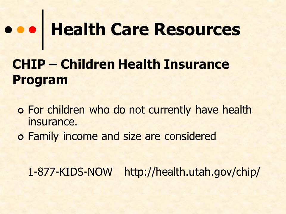 Health Care Resources For children who do not currently have health insurance.