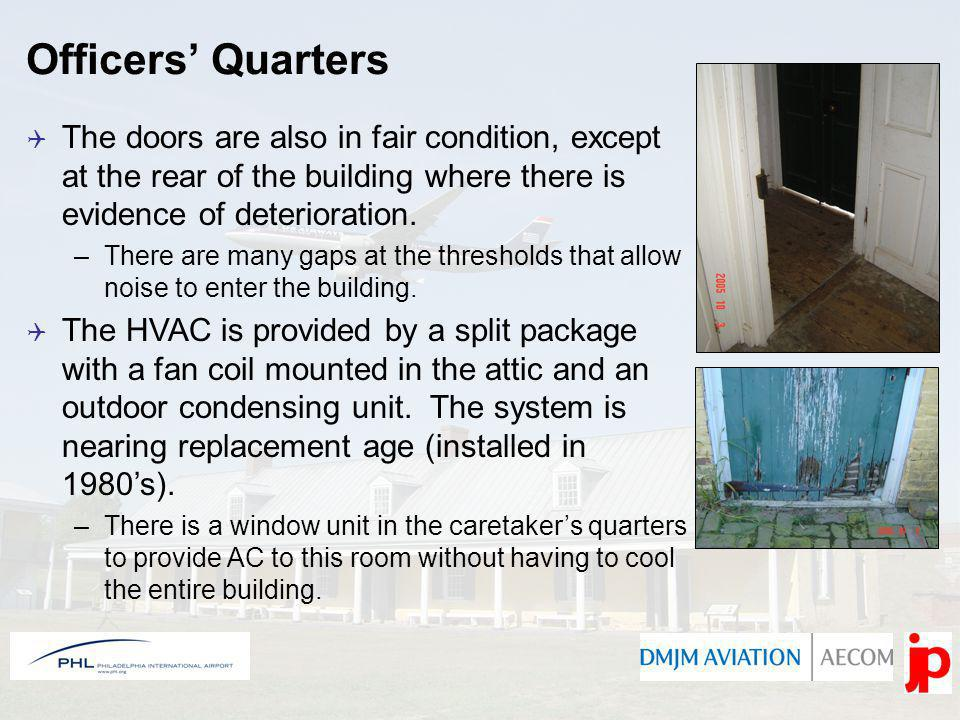 Officers Quarters The doors are also in fair condition, except at the rear of the building where there is evidence of deterioration. –There are many g