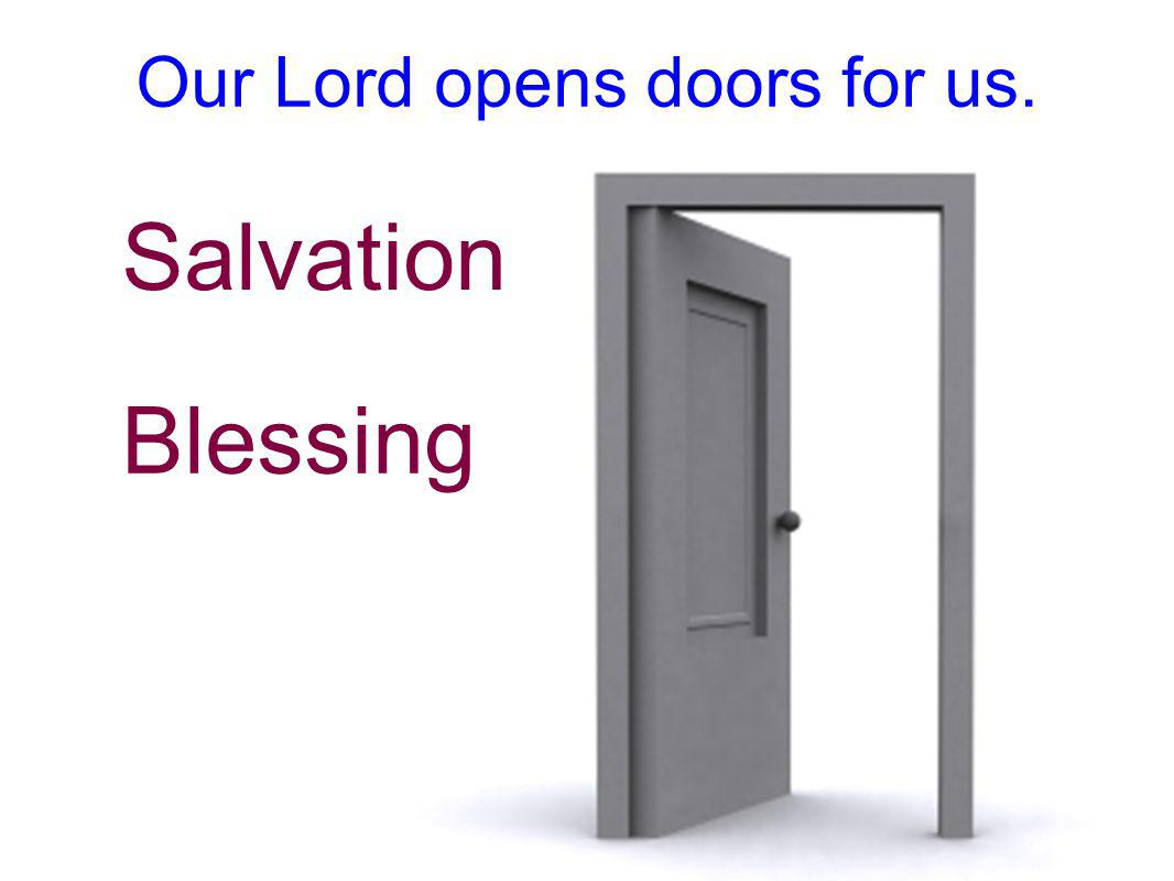 Our Lord opens doors for us. Salvation Blessing