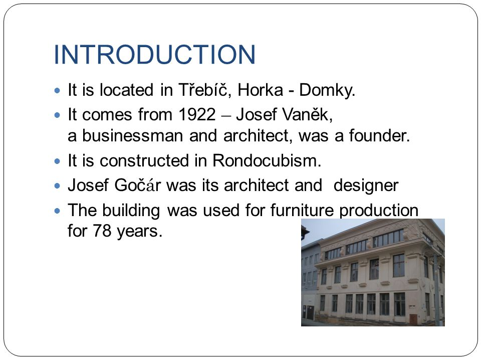 INTRODUCTION It is located in Třebíč, Horka - Domky. It comes from 1922 – Josef Vaněk, a businessman and architect, was a founder. It is constructed i