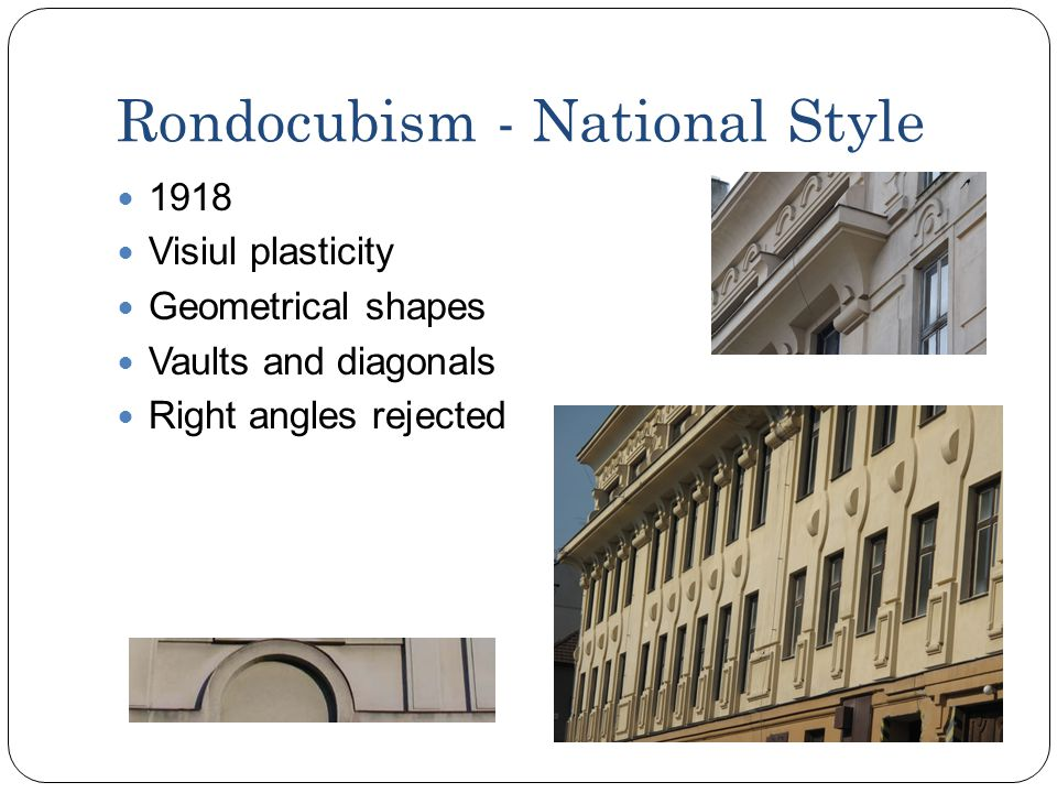 Rondocubism - National Style 1918 Visiul plasticity Geometrical shapes Vaults and diagonals Right angles rejected