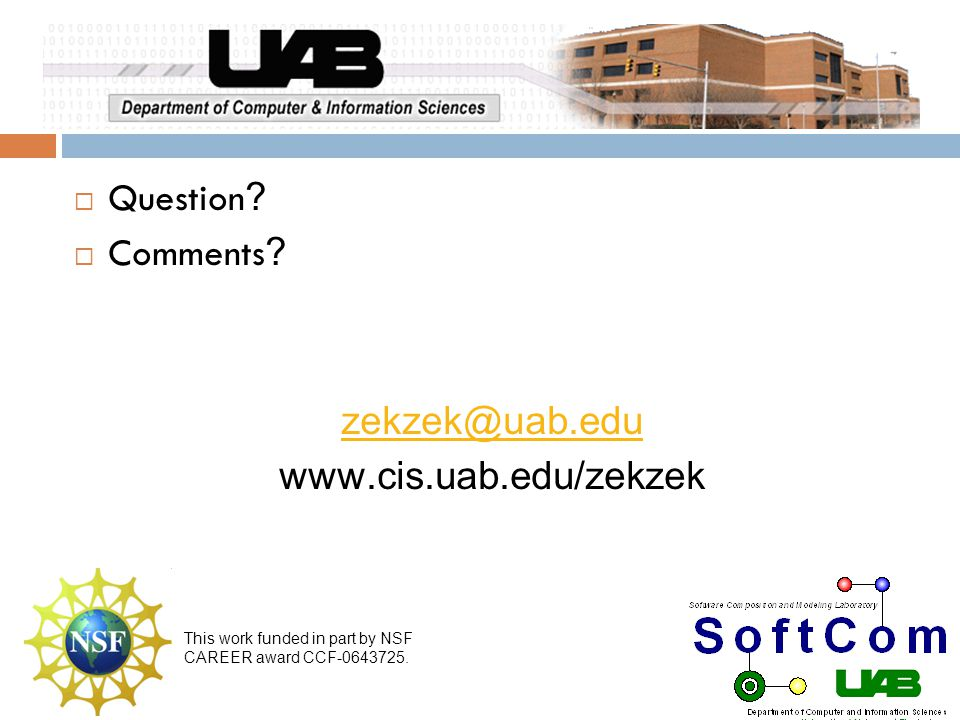 Question ? Comments ? zekzek@uab.edu www.cis.uab.edu/zekzek This work funded in part by NSF CAREER award CCF-0643725.