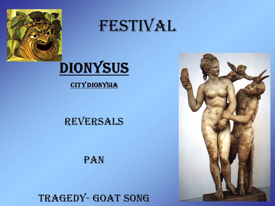 Festival Pan Dionysus City Dionysia Reversals Pan Tragedy- Goat song