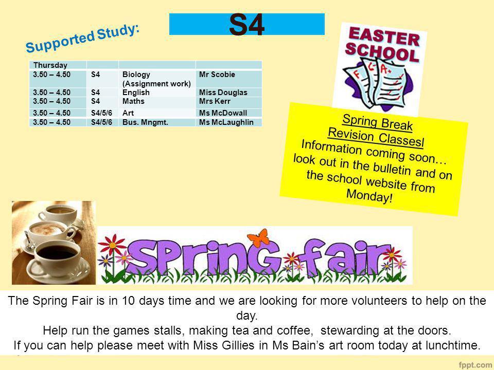 S4 Thursday 3.50 – 4.50S4Biology (Assignment work) Mr Scobie 3.50 – 4.50S4EnglishMiss Douglas 3.50 – 4.50S4MathsMrs Kerr 3.50 – 4.50S4/5/6ArtMs McDowall 3.50 – 4.50S4/5/6Bus.