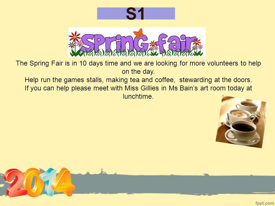 S1 The Spring Fair is in 10 days time and we are looking for more volunteers to help on the day.