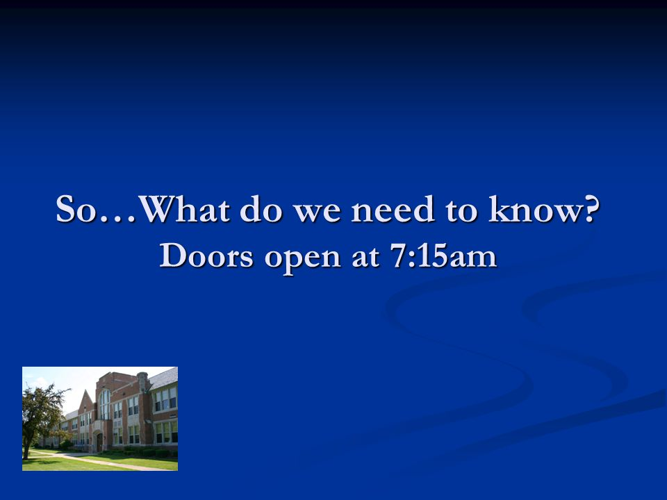 So…What do we need to know? Doors open at 7:15am