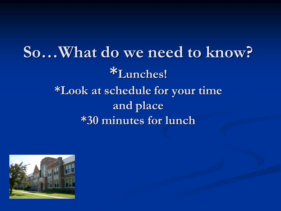 So…What do we need to know. * Lunches.