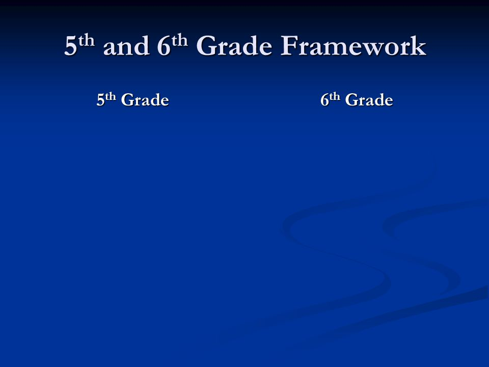 5 th and 6 th Grade Framework 5 th Grade 6 th Grade