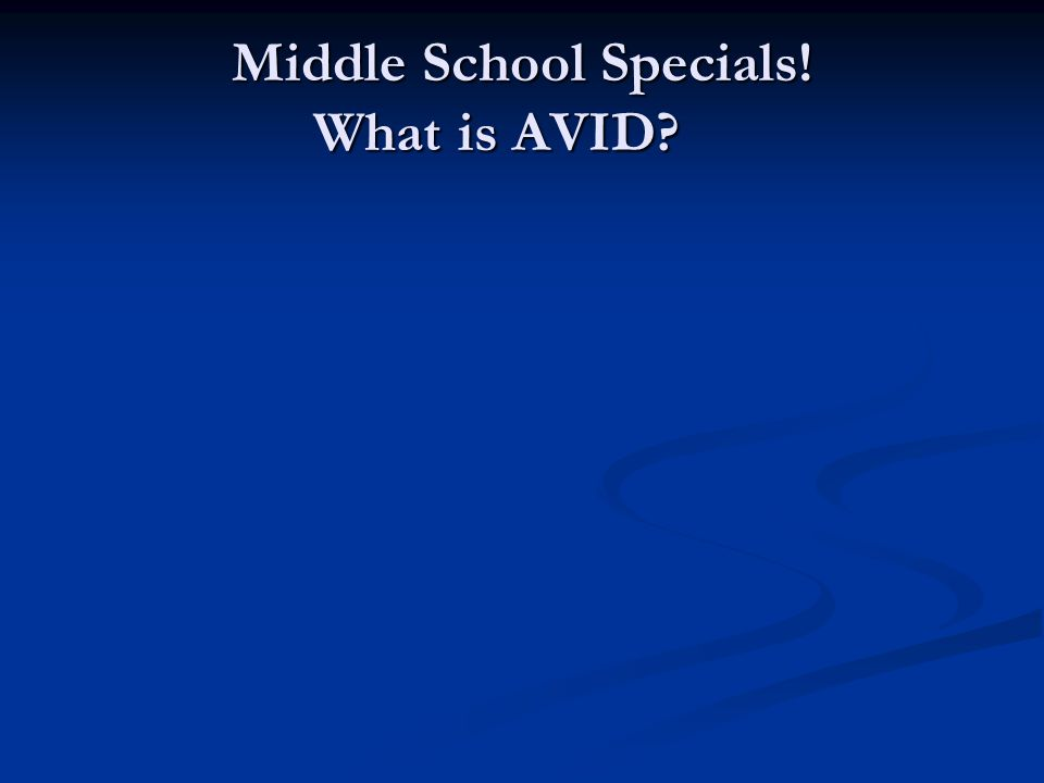 Middle School Specials! What is AVID?