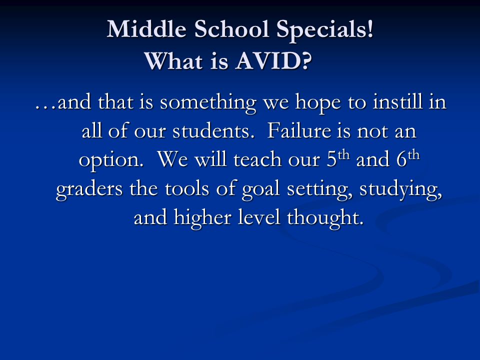 Middle School Specials. What is AVID.
