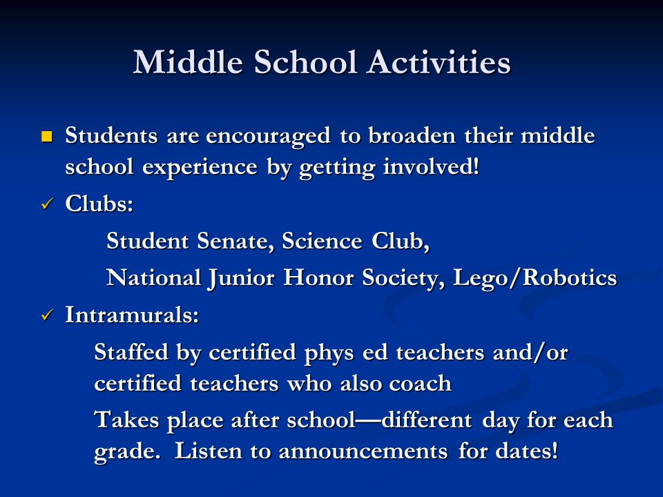 Middle School Activities Students are encouraged to broaden their middle school experience by getting involved.