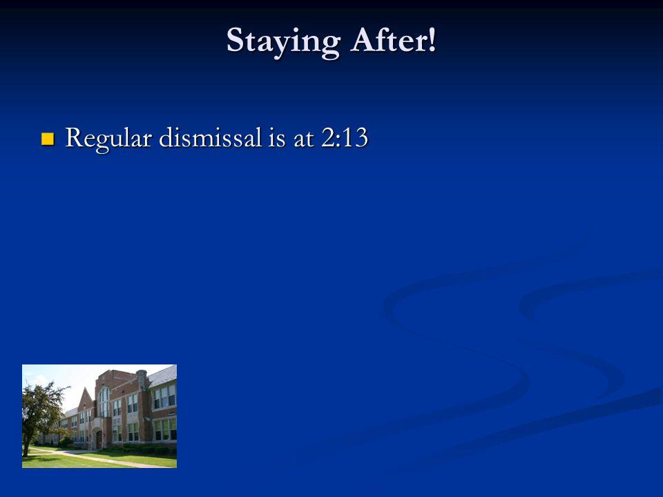Regular dismissal is at 2:13 Regular dismissal is at 2:13