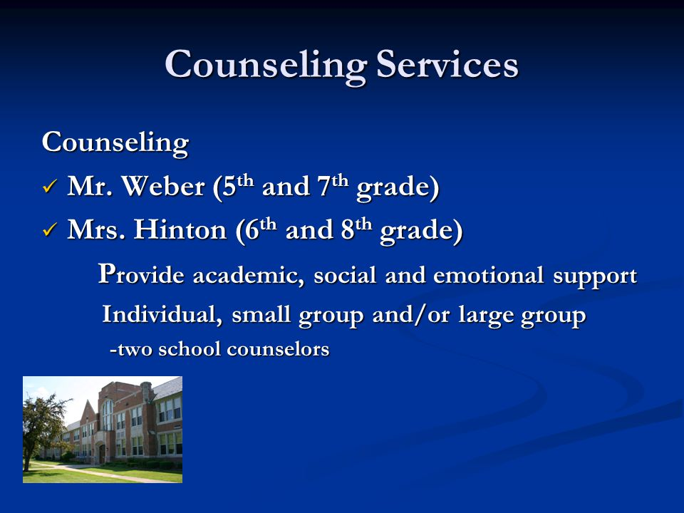 Counseling Services Counseling Mr. Weber (5 th and 7 th grade) Mr.