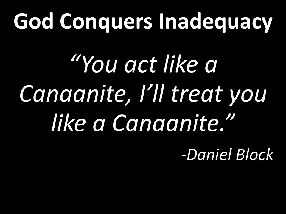 You act like a Canaanite, Ill treat you like a Canaanite. -Daniel Block You act like a Canaanite, Ill treat you like a Canaanite. -Daniel Block God Co