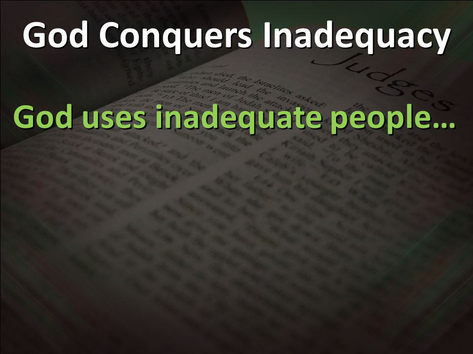 God uses inadequate people…