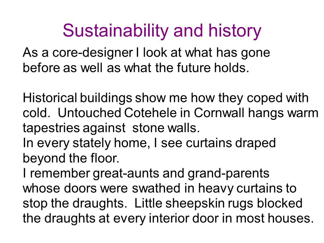 Sustainability and history As a core-designer I look at what has gone before as well as what the future holds. Historical buildings show me how they c