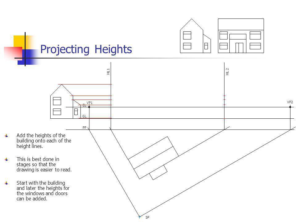 Projecting Heights Add the heights of the building onto each of the height lines. This is best done in stages so that the drawing is easier to read. S