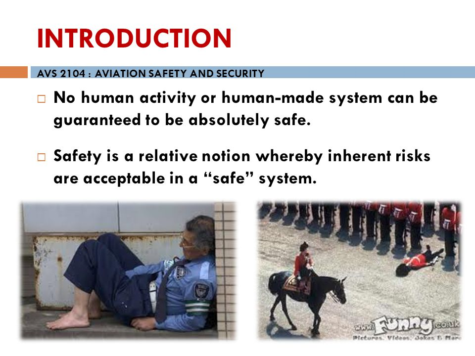 No human activity or human-made system can be guaranteed to be absolutely safe. Safety is a relative notion whereby inherent risks are acceptable in a
