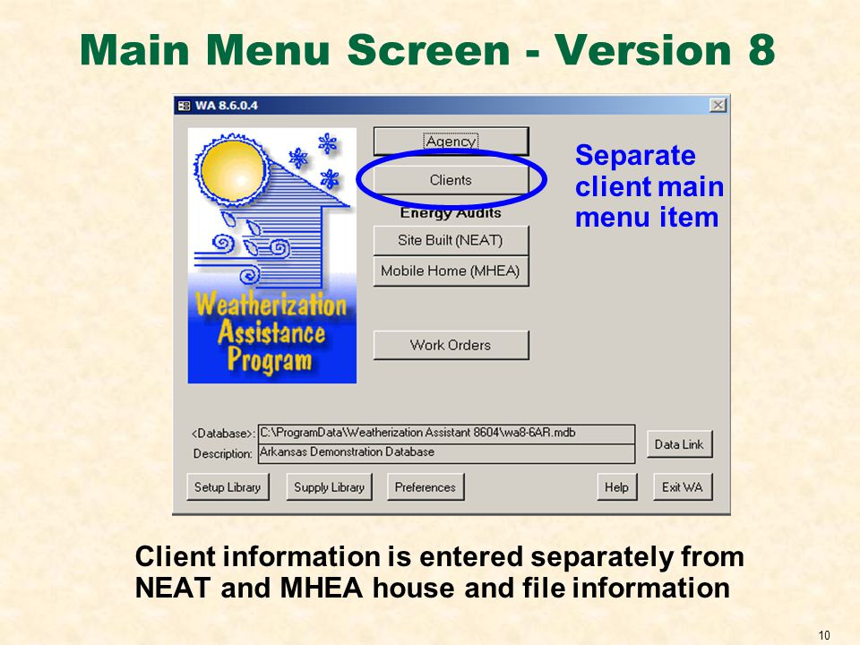10 Main Menu Screen - Version 8 Client information is entered separately from NEAT and MHEA house and file information Separate client main menu item