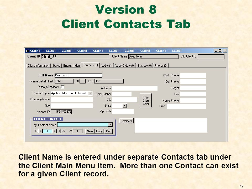 12 Version 8 Client Contacts Tab Client Name is entered under separate Contacts tab under the Client Main Menu Item.