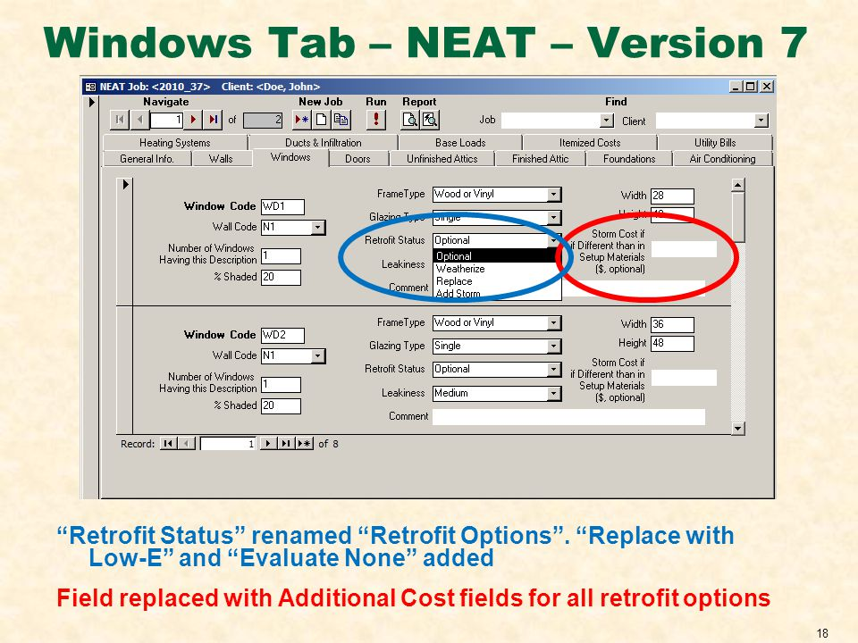 18 Windows Tab – NEAT – Version 7 Retrofit Status renamed Retrofit Options. Replace with Low-E and Evaluate None added Field replaced with Additional